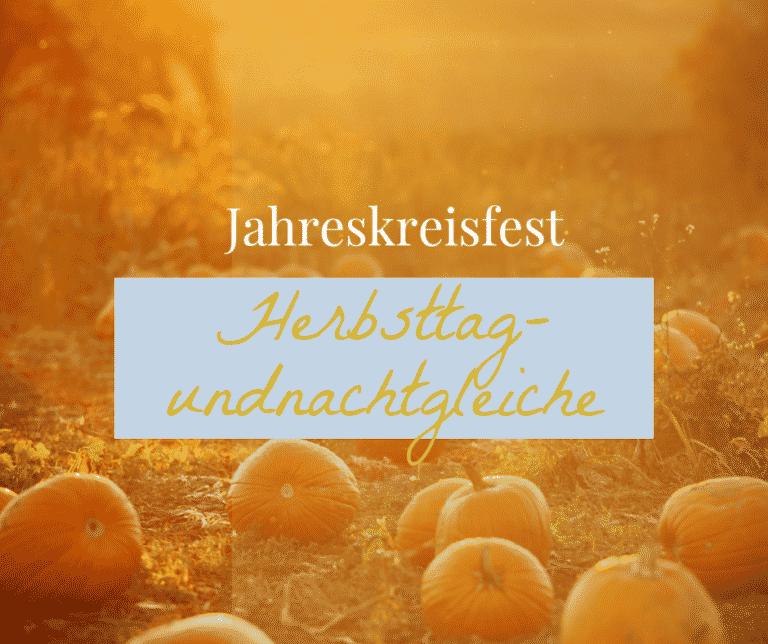 Jahreskreisfest Herbsttagundnachtgleiche